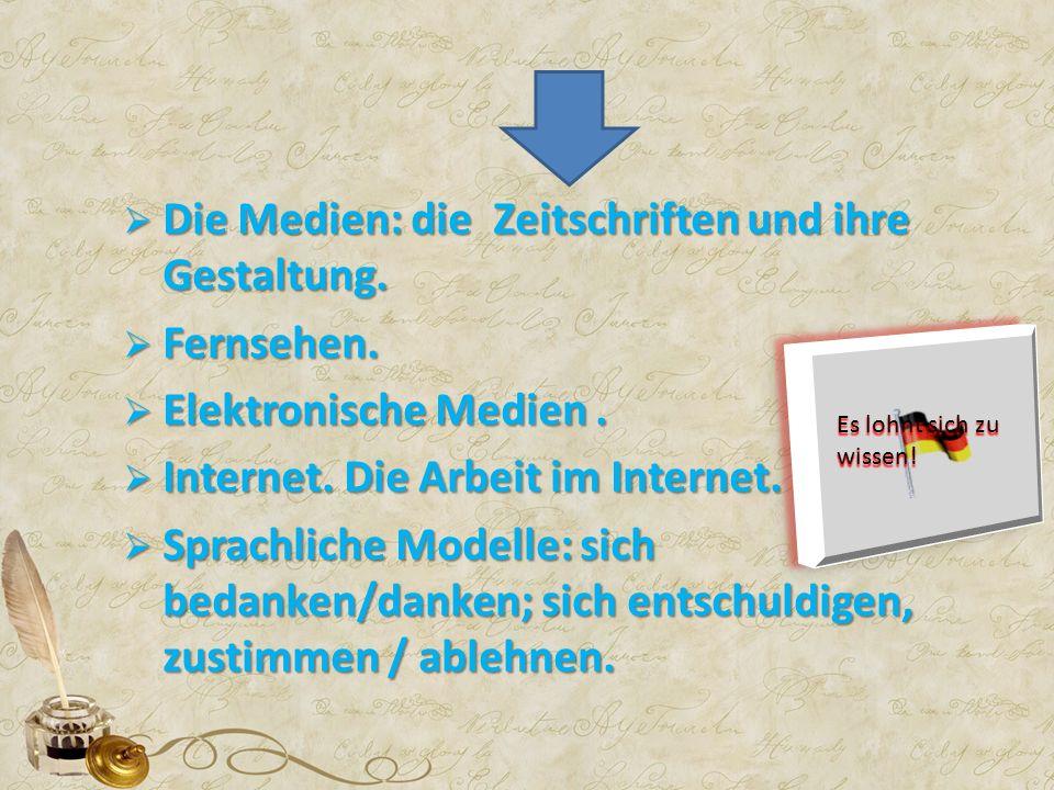  Die Medien: die Zeitschriften und ihre Gestaltung.  Fernsehen.  Elektronische Medien.  Internet. Die Arbeit im Internet.  Sprachliche Modelle: s