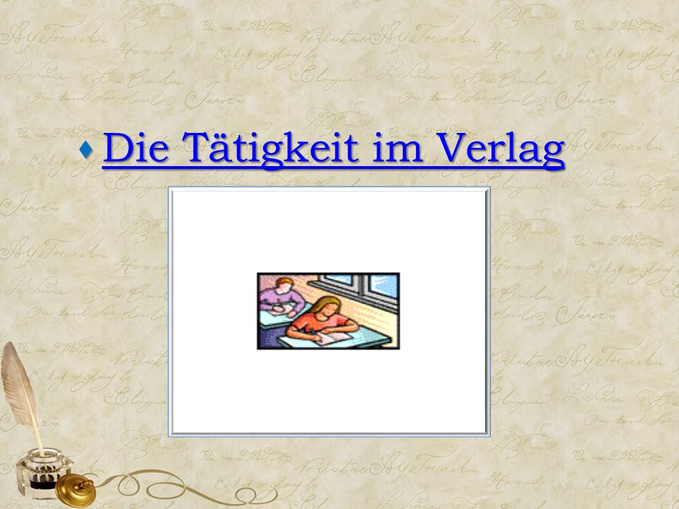  Die Tätigkeit im Verlag Die Tätigkeit im Verlag Die Tätigkeit im Verlag