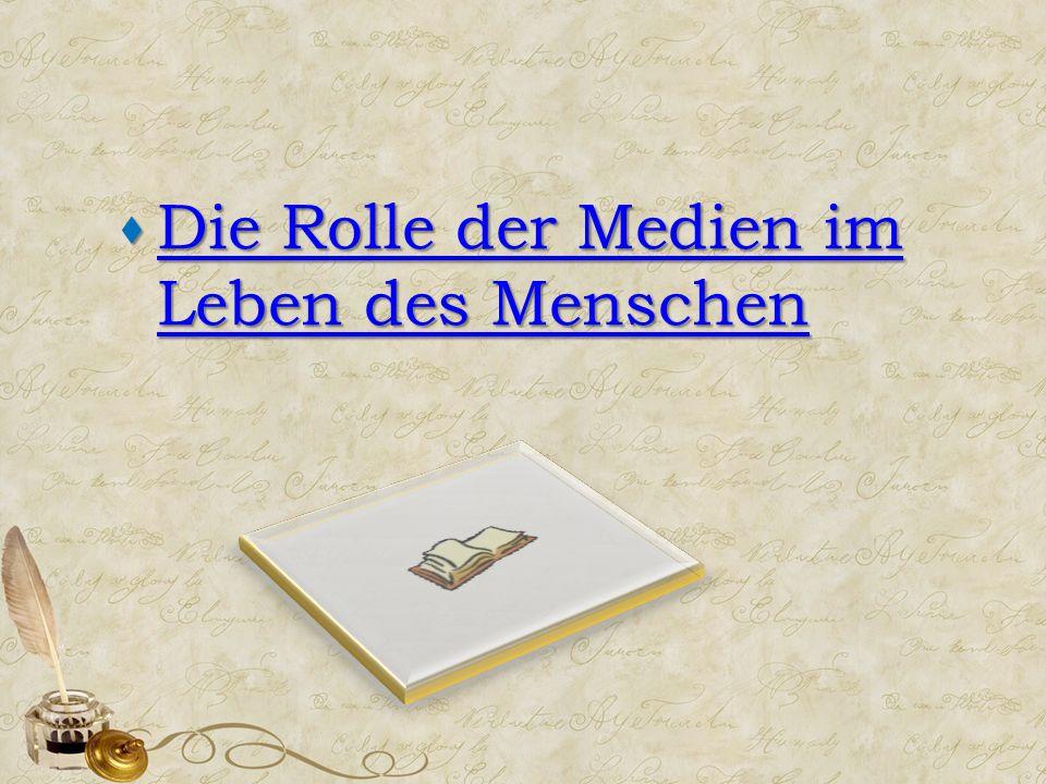  Die Rolle der Medien im Leben des Menschen Die Rolle der Medien im Leben des Menschen Die Rolle der Medien im Leben des Menschen