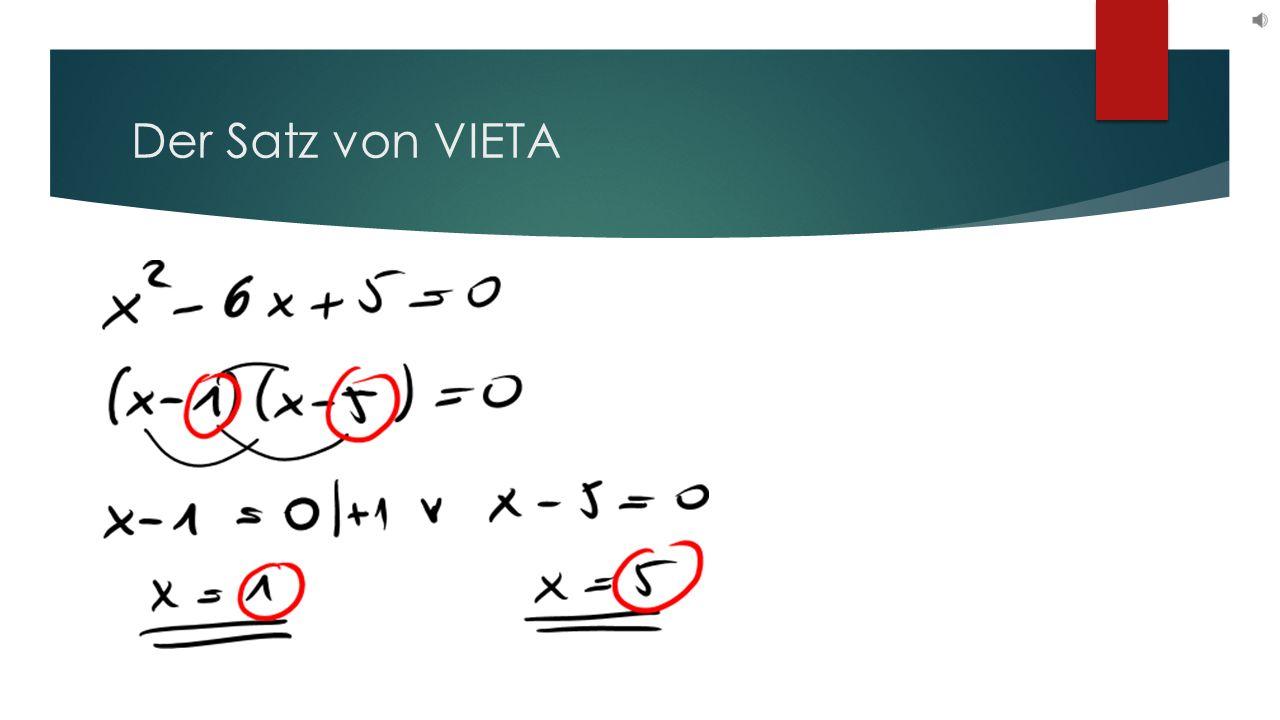 Der Satz von VIETA Sind x 1 und x 2 Lösungen einer qudratischen Gleichung x² + px + q=0 (wobei x 1 = x 2 sein kann) so gilt: Bemerkungen: Gilt x²+px+q=(x-x 1 )(x-x 2 ), so sagt man der Term wird in die Linearfaktoren (x-x 1 ) und (x-x 2 ) zerlegt.