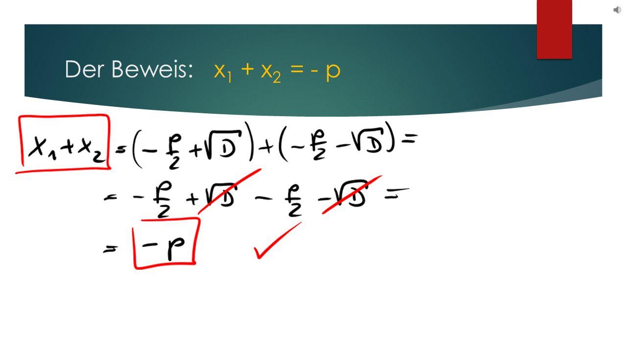 Der Beweis: x 1 + x 2 = - p