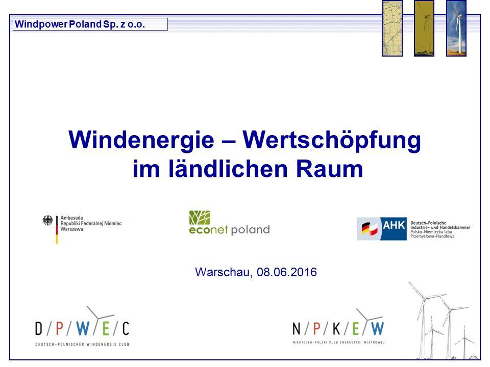 Windpower Poland Sp. z o.o. Windenergie – Wertschöpfung im ländlichen Raum Warschau, 08.06.2016