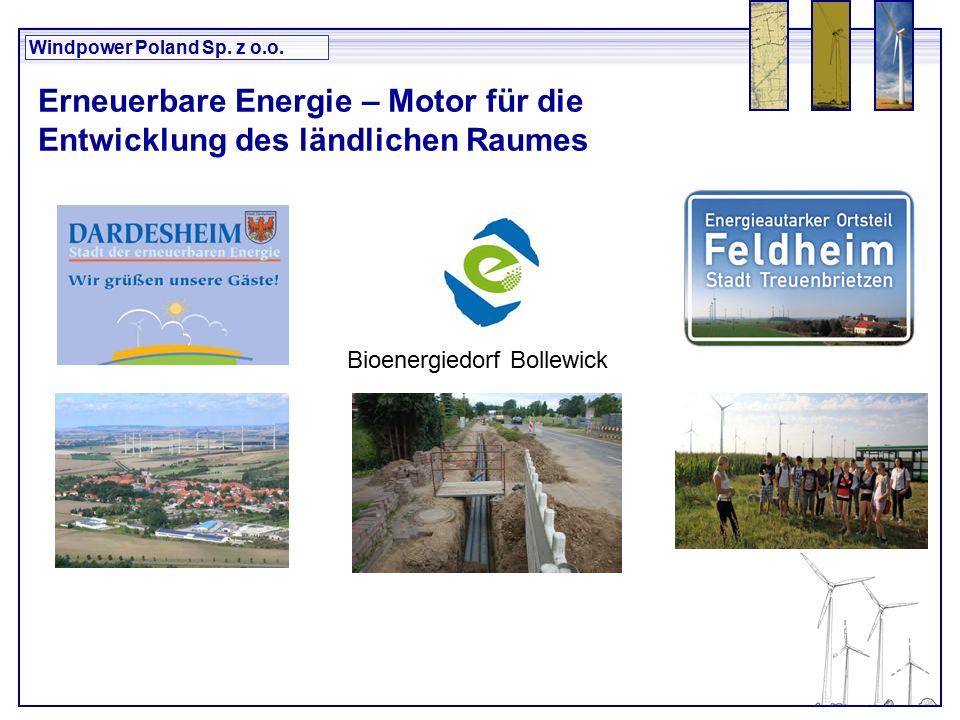 Windpower Poland Sp. z o.o. Erneuerbare Energie – Motor für die Entwicklung des ländlichen Raumes Bioenergiedorf Bollewick