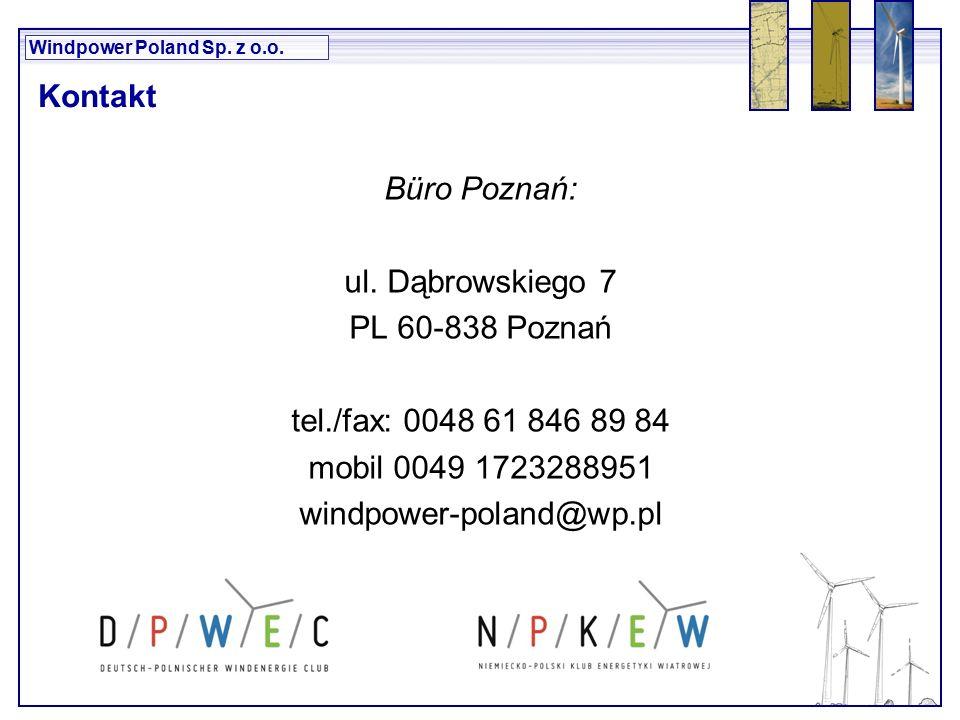 Windpower Poland Sp. z o.o. Büro Poznań: ul. Dąbrowskiego 7 PL 60-838 Poznań tel./fax: 0048 61 846 89 84 mobil 0049 1723288951 windpower-poland@wp.pl