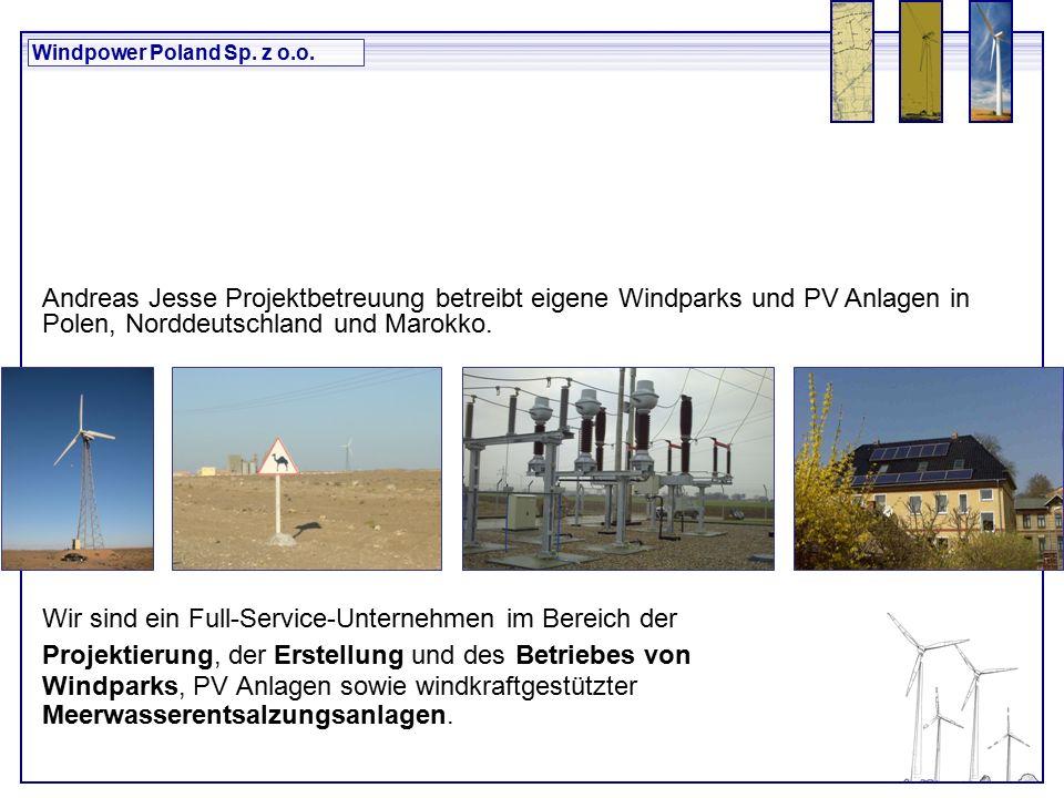 Windpower Poland Sp. z o.o. Wir sind ein Full-Service-Unternehmen im Bereich der Projektierung, der Erstellung und des Betriebes von Windparks, PV Anl