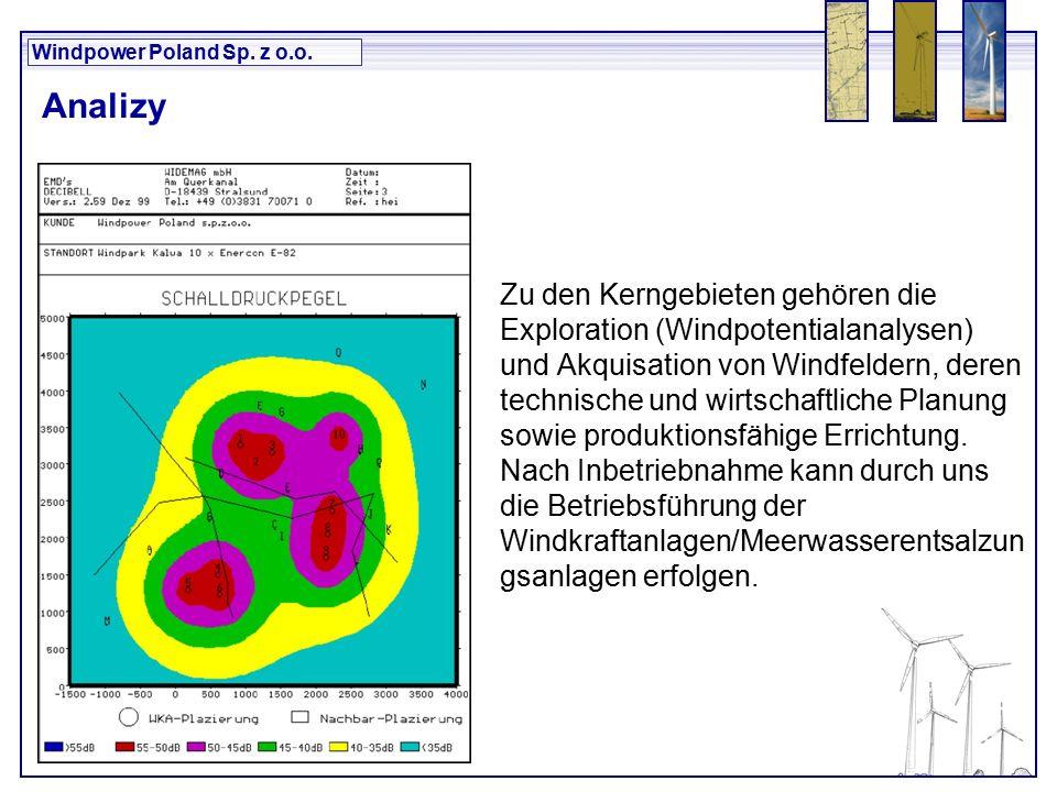 Windpower Poland Sp. z o.o. Zu den Kerngebieten gehören die Exploration (Windpotentialanalysen) und Akquisation von Windfeldern, deren technische und