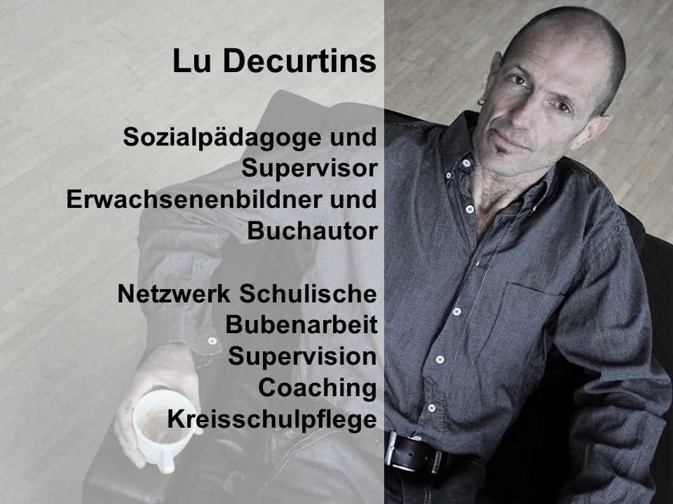 Lu Decurtins Sozialpädagoge und Supervisor Erwachsenenbildner und Buchautor Netzwerk Schulische Bubenarbeit Supervision Coaching Kreisschulpflege
