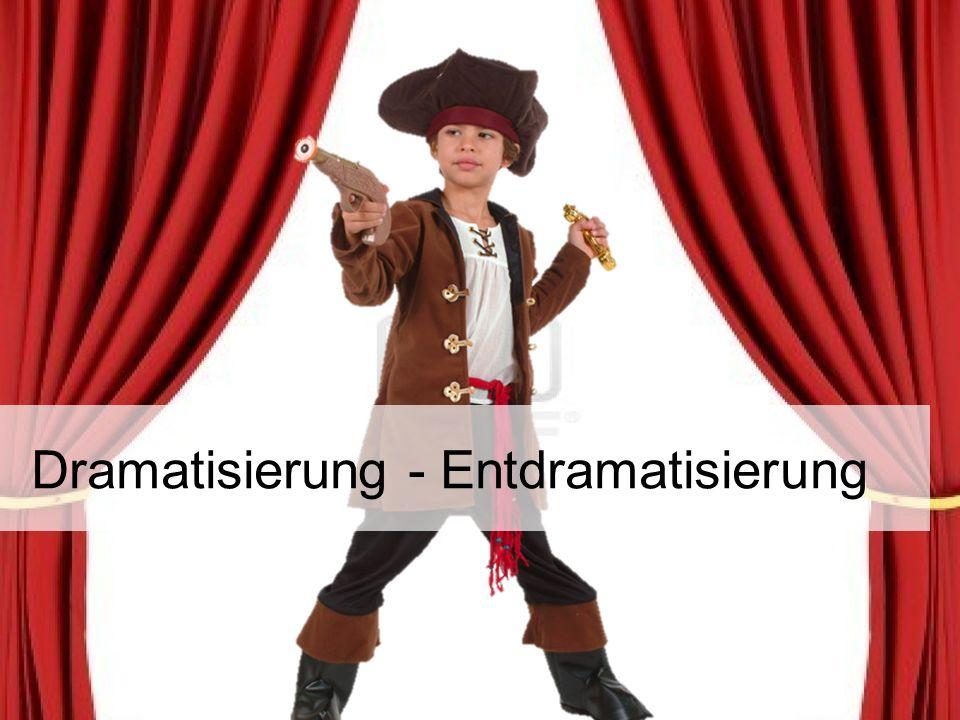 Dramatisierung - Entdramatisierung
