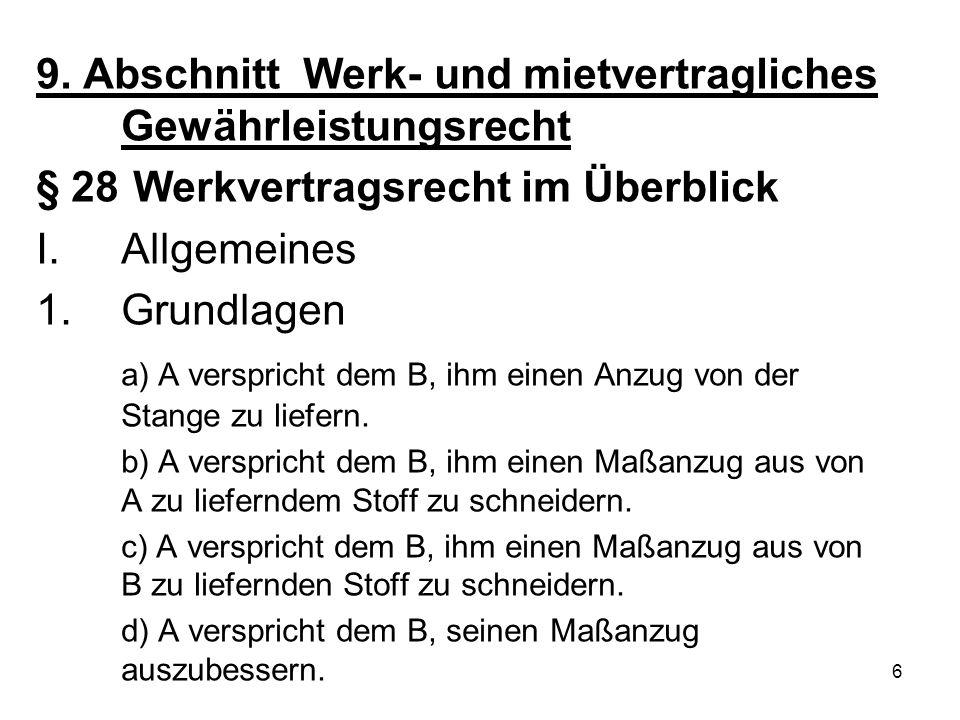6 9. Abschnitt Werk- und mietvertragliches Gewährleistungsrecht § 28 Werkvertragsrecht im Überblick I.Allgemeines 1.Grundlagen a) A verspricht dem B,