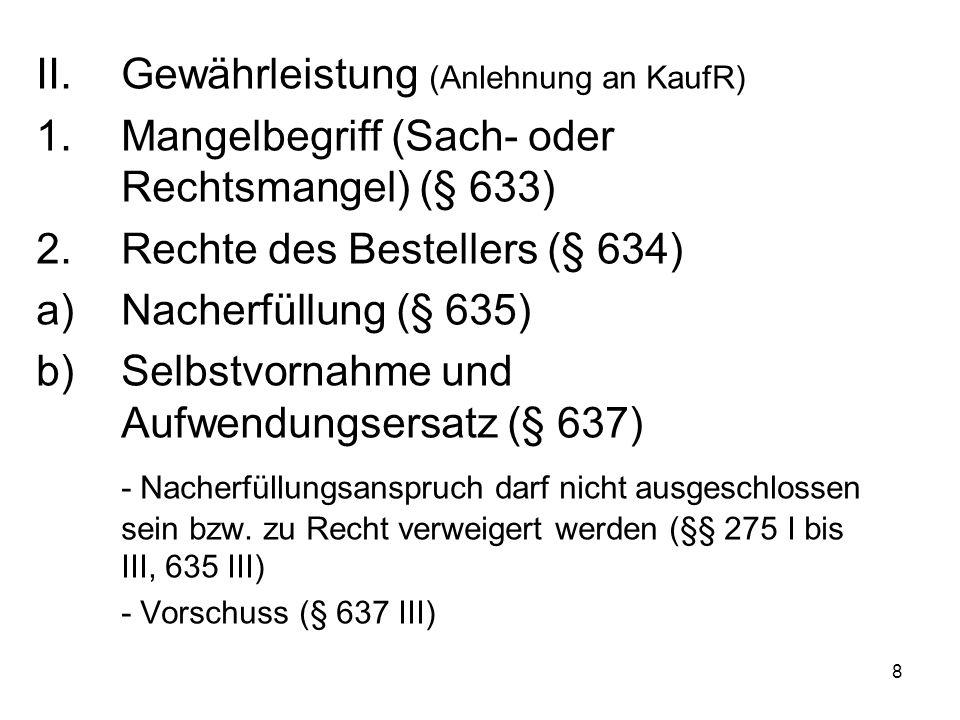 9 c)Rücktritt (§§ 634, 323, 326, 636) d)Minderung (§§ 634, 638) e)Schadensersatz (§§ 634, 280, 281, 283, 311a) 3.Verjährung (§ 634a)