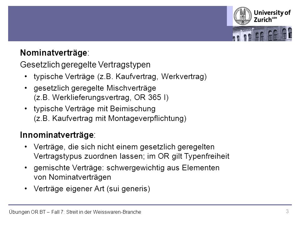 Übungen OR BT – Fall 7: Streit in der Weisswaren-Branche 3 Nominatverträge: Gesetzlich geregelte Vertragstypen typische Verträge (z.B. Kaufvertrag, We