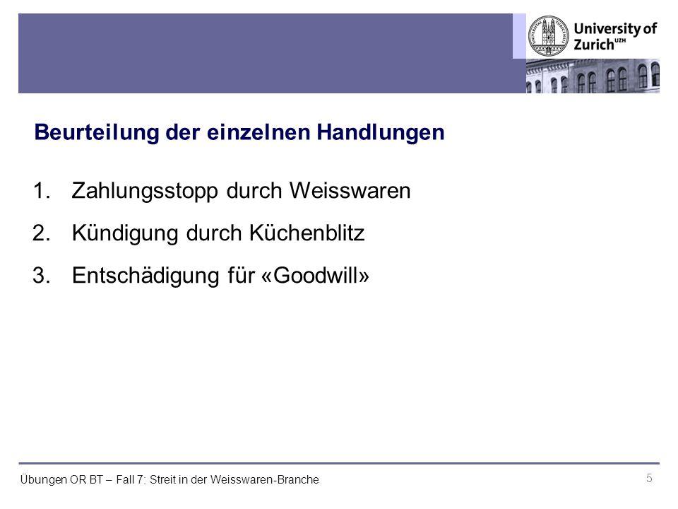 Übungen OR BT – Fall 7: Streit in der Weisswaren-Branche 1.Zahlungsstopp durch Weisswaren 2.Kündigung durch Küchenblitz 3.Entschädigung für «Goodwill»