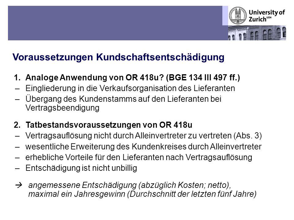 Übungen OR BT – Fall 7: Streit in der Weisswaren-Branche Voraussetzungen Kundschaftsentschädigung 8 1.Analoge Anwendung von OR 418u? (BGE 134 III 497