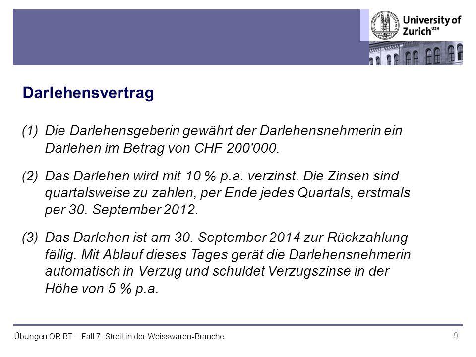 Übungen OR BT – Fall 7: Streit in der Weisswaren-Branche (1) Die Darlehensgeberin gewährt der Darlehensnehmerin ein Darlehen im Betrag von CHF 200 000.