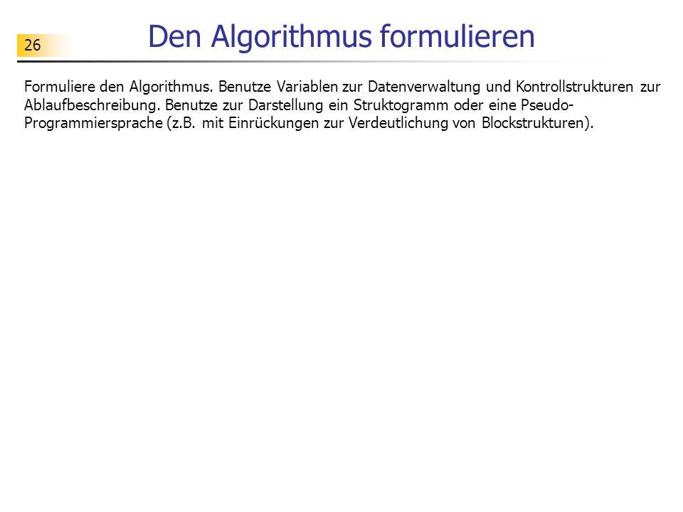 26 Den Algorithmus formulieren Formuliere den Algorithmus.