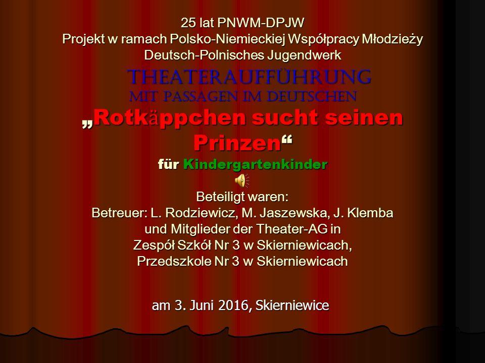 """25 lat PNWM-DPJW Projekt w ramach Polsko-Niemieckiej Współpracy Młodzieży Deutsch-Polnisches Jugendwerk Theateraufführung mit passagen im Deutschen """"R"""