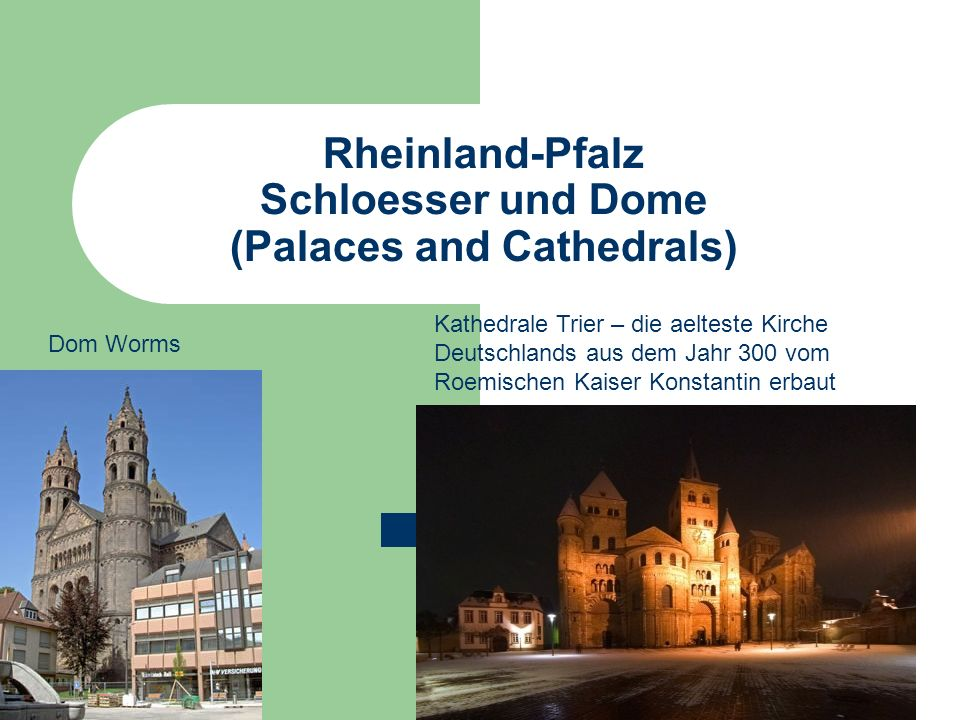 Rheinland-Pfalz Schloesser und Dome (Palaces and Cathedrals) Dom Worms Kathedrale Trier – die aelteste Kirche Deutschlands aus dem Jahr 300 vom Roemischen Kaiser Konstantin erbaut