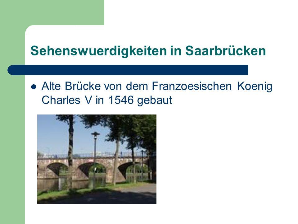Sehenswuerdigkeiten in Saarbrücken Alte Brücke von dem Franzoesischen Koenig Charles V in 1546 gebaut