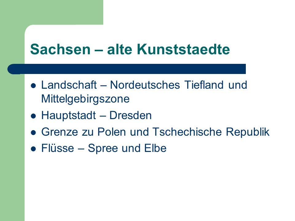 Sachsen – alte Kunststaedte Landschaft – Nordeutsches Tiefland und Mittelgebirgszone Hauptstadt – Dresden Grenze zu Polen und Tschechische Republik Flüsse – Spree und Elbe