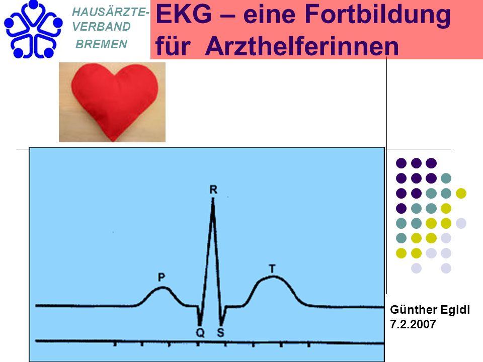 EKG für Arzthelferinnen HAUSÄRZTE- VERBAND BREMEN EKG – eine Fortbildung für Arzthelferinnen Günther Egidi 7.2.2007