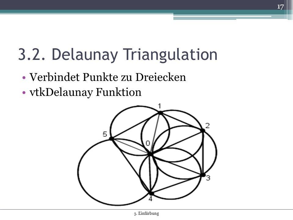 3.2. Delaunay Triangulation Verbindet Punkte zu Dreiecken vtkDelaunay Funktion 17 3. Einfärbung