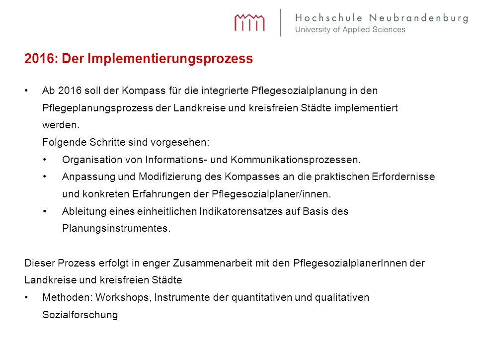 2016: Der Implementierungsprozess Ab 2016 soll der Kompass für die integrierte Pflegesozialplanung in den Pflegeplanungsprozess der Landkreise und kreisfreien Städte implementiert werden.