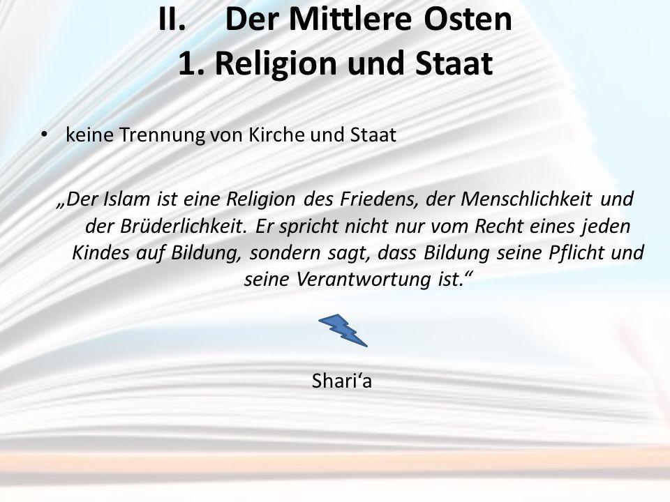 """II.Der Mittlere Osten 1. Religion und Staat keine Trennung von Kirche und Staat """"Der Islam ist eine Religion des Friedens, der Menschlichkeit und der"""