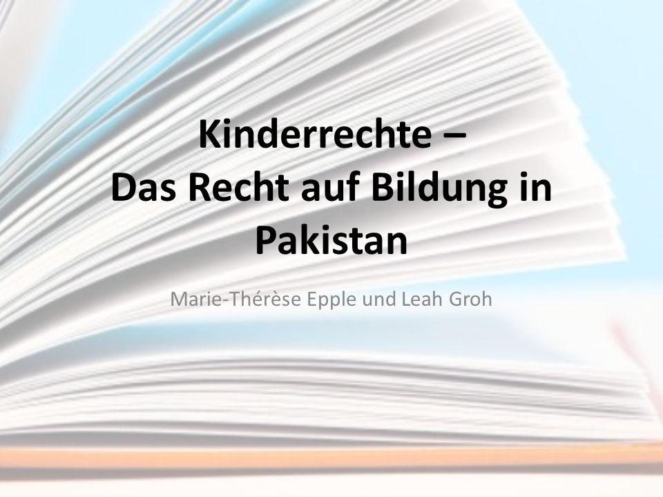 Kinderrechte – Das Recht auf Bildung in Pakistan Marie-Thérèse Epple und Leah Groh