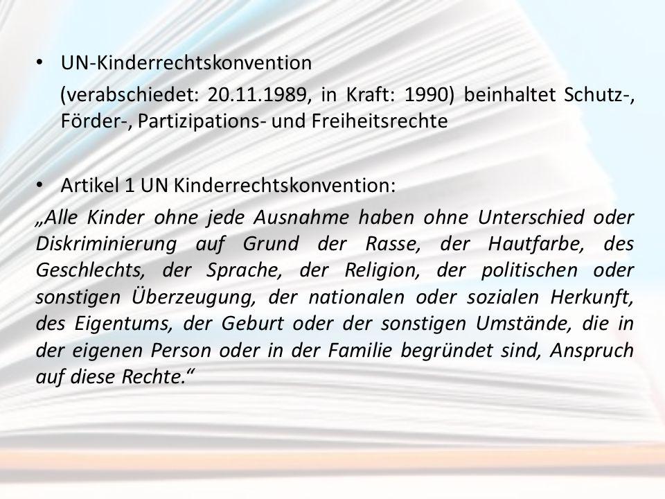 UN-Kinderrechtskonvention (verabschiedet: 20.11.1989, in Kraft: 1990) beinhaltet Schutz-, Förder-, Partizipations- und Freiheitsrechte Artikel 1 UN Ki