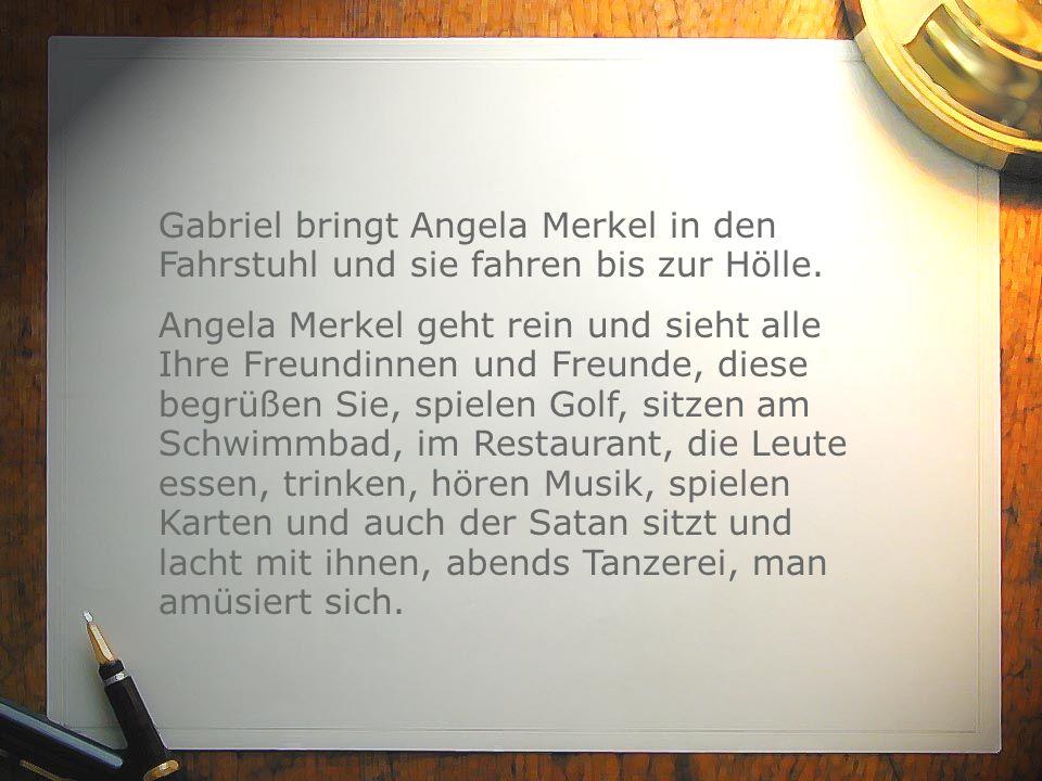 Gabriel bringt Angela Merkel in den Fahrstuhl und sie fahren bis zur Hölle. Angela Merkel geht rein und sieht alle Ihre Freundinnen und Freunde, diese