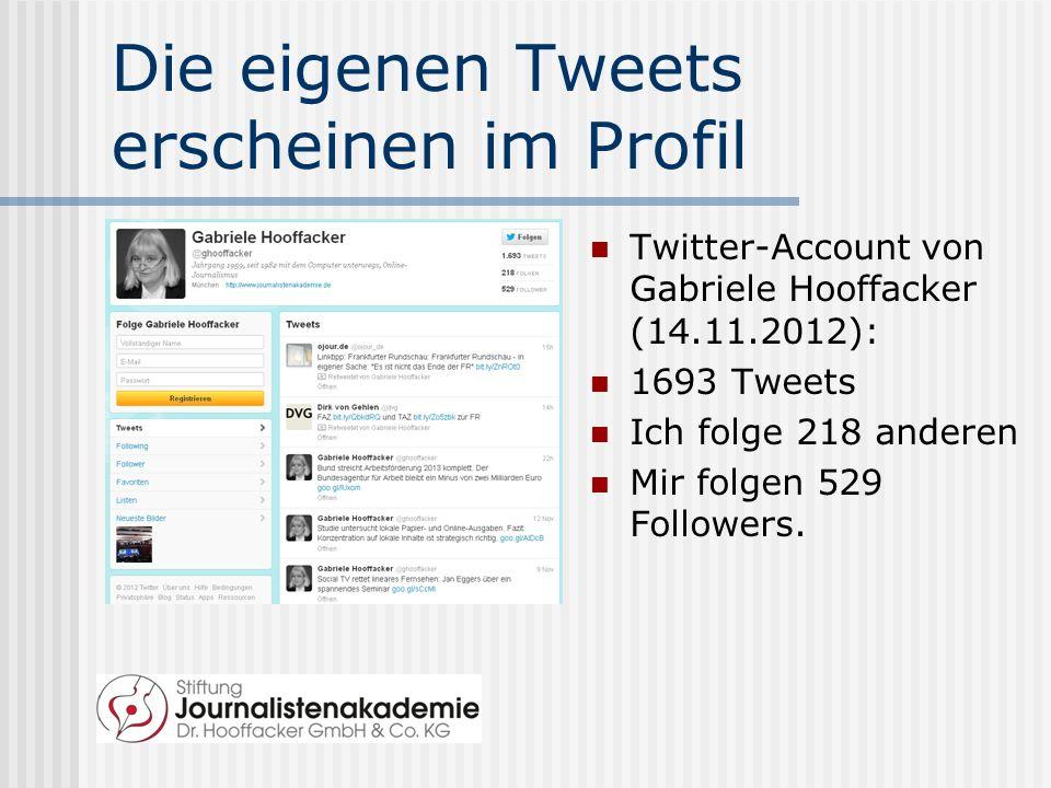 Die eigenen Tweets erscheinen im Profil Twitter-Account von Gabriele Hooffacker (14.11.2012): 1693 Tweets Ich folge 218 anderen Mir folgen 529 Followers.