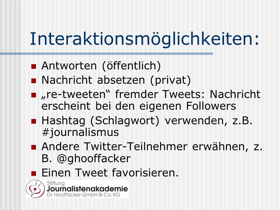 """Interaktionsmöglichkeiten: Antworten (öffentlich) Nachricht absetzen (privat) """"re-tweeten fremder Tweets: Nachricht erscheint bei den eigenen Followers Hashtag (Schlagwort) verwenden, z.B."""