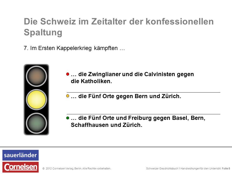 Schweizer Geschichtsbuch 1 Handreichungen für den Unterricht Folie 0© 2012 Cornelsen Verlag, Berlin. Alle Rechte vorbehalten. Folie 8 Die Schweiz im Z