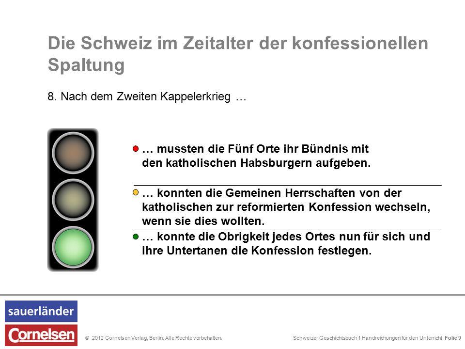 Schweizer Geschichtsbuch 1 Handreichungen für den Unterricht Folie 0© 2012 Cornelsen Verlag, Berlin. Alle Rechte vorbehalten. Folie 9 Die Schweiz im Z