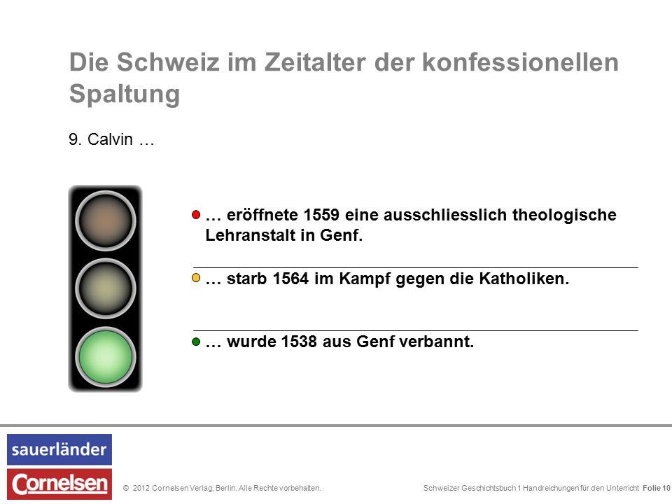 Schweizer Geschichtsbuch 1 Handreichungen für den Unterricht Folie 0© 2012 Cornelsen Verlag, Berlin. Alle Rechte vorbehalten. Folie 10 Die Schweiz im