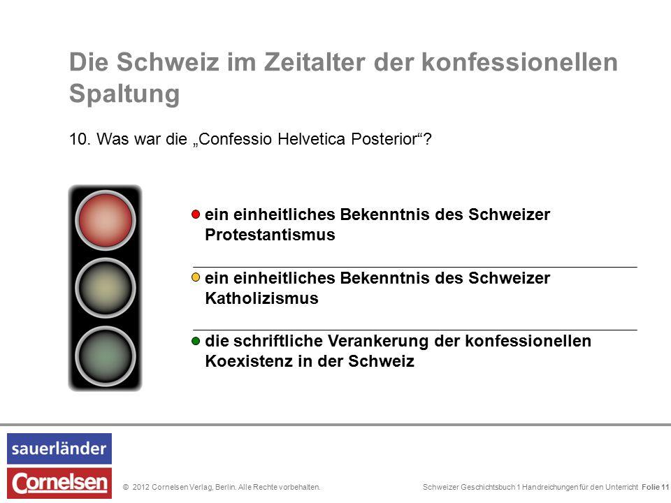 Schweizer Geschichtsbuch 1 Handreichungen für den Unterricht Folie 0© 2012 Cornelsen Verlag, Berlin. Alle Rechte vorbehalten. ein einheitliches Bekenn