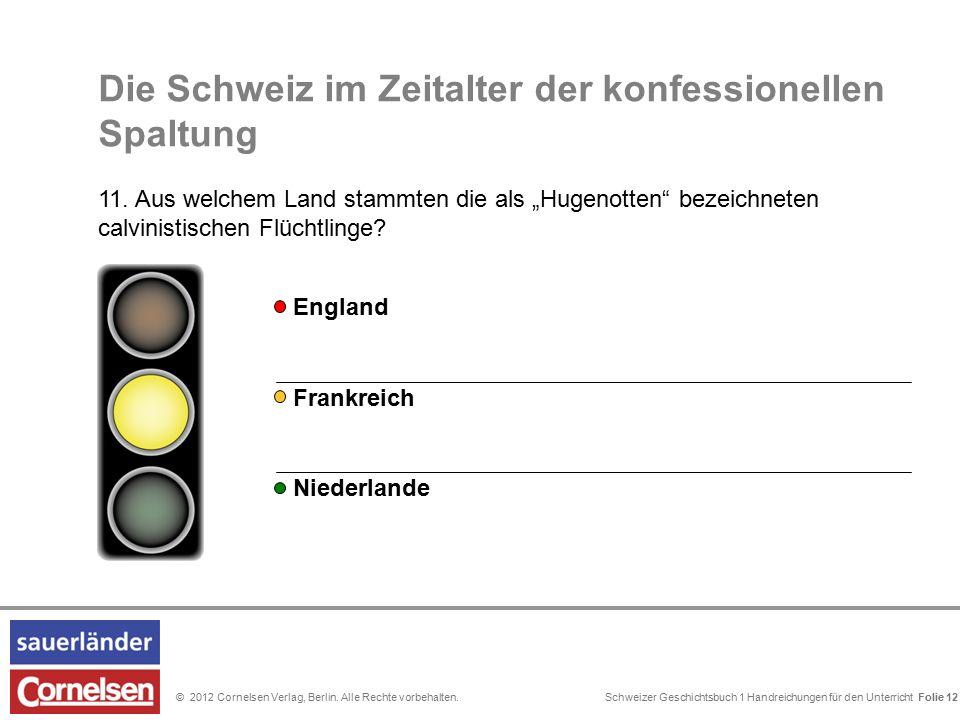 Schweizer Geschichtsbuch 1 Handreichungen für den Unterricht Folie 0© 2012 Cornelsen Verlag, Berlin. Alle Rechte vorbehalten. Folie 12 Die Schweiz im