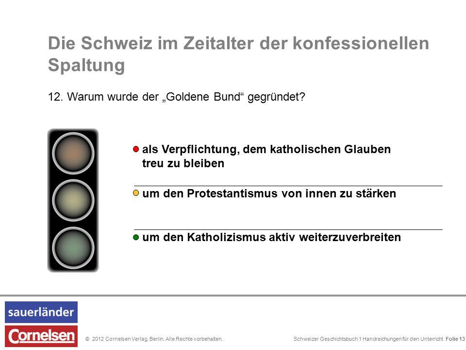 Schweizer Geschichtsbuch 1 Handreichungen für den Unterricht Folie 0© 2012 Cornelsen Verlag, Berlin. Alle Rechte vorbehalten. Die Schweiz im Zeitalter