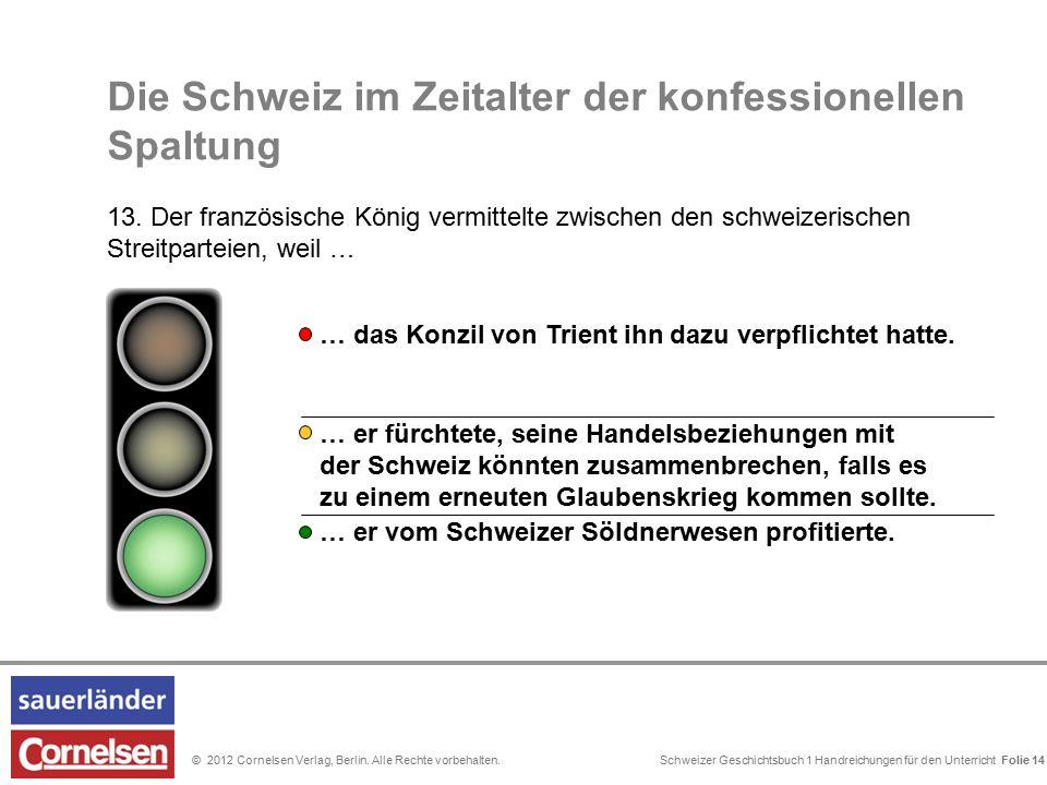 Schweizer Geschichtsbuch 1 Handreichungen für den Unterricht Folie 0© 2012 Cornelsen Verlag, Berlin. Alle Rechte vorbehalten. Folie 14 Die Schweiz im