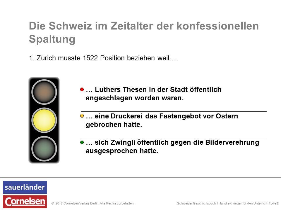 Schweizer Geschichtsbuch 1 Handreichungen für den Unterricht Folie 0© 2012 Cornelsen Verlag, Berlin. Alle Rechte vorbehalten. Folie 2 Die Schweiz im Z