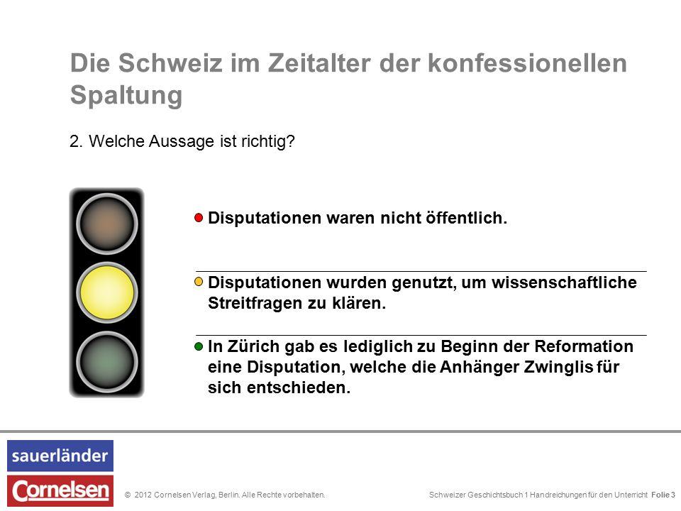 Schweizer Geschichtsbuch 1 Handreichungen für den Unterricht Folie 0© 2012 Cornelsen Verlag, Berlin. Alle Rechte vorbehalten. Folie 3 Die Schweiz im Z