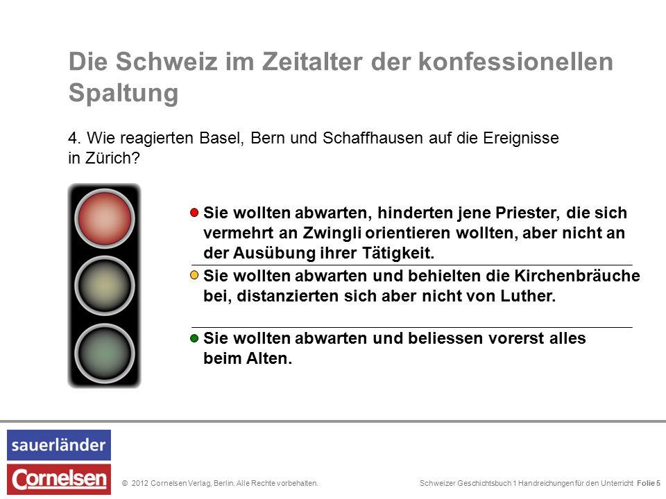 Schweizer Geschichtsbuch 1 Handreichungen für den Unterricht Folie 0© 2012 Cornelsen Verlag, Berlin. Alle Rechte vorbehalten. Folie 5 Die Schweiz im Z