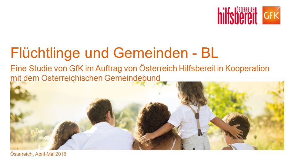 1© GfK | 141.573 Flüchtlinge – Chance für Gemeinden Flüchtlinge und Gemeinden - BL Eine Studie von GfK im Auftrag von Österreich Hilfsbereit in Kooperation mit dem Österreichischen Gemeindebund Österreich, April-Mai 2016