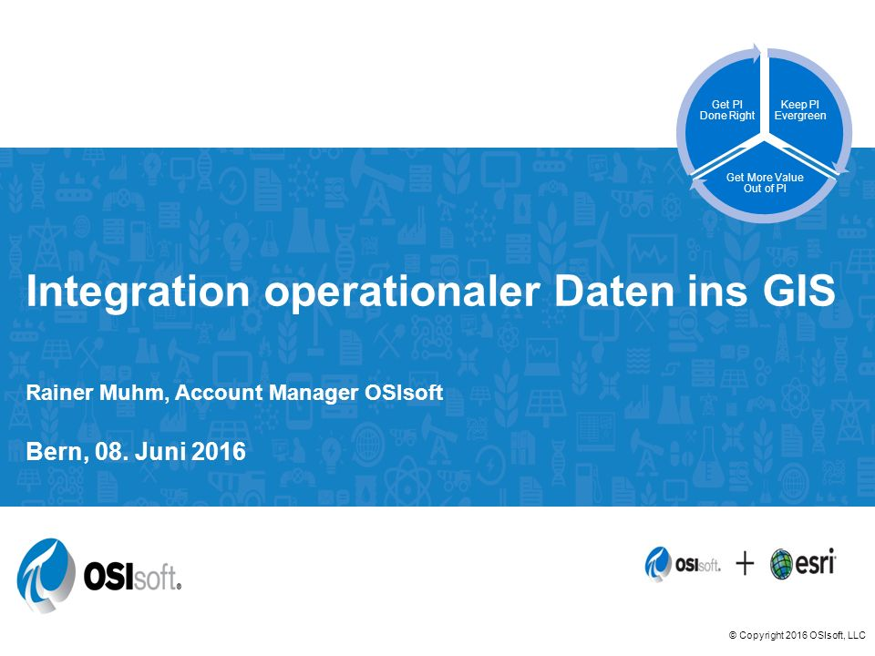 © Copyright 2016 OSIsoft, LLC SKOM 2016 © Copyright 2016 OSIsoft, LLC Rainer Muhm, Account Manager OSIsoft Bern, 08. Juni 2016 Integration operational