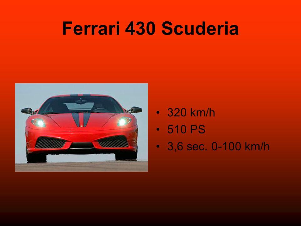 Ferrari 430 Scuderia 320 km/h 510 PS 3,6 sec. 0-100 km/h