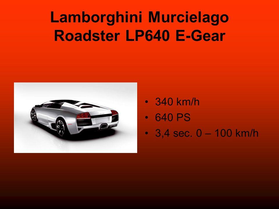 Lamborghini Murcielago Roadster LP640 E-Gear 340 km/h 640 PS 3,4 sec. 0 – 100 km/h