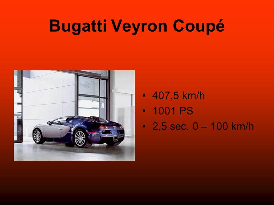 Bugatti Veyron Coupé 407,5 km/h 1001 PS 2,5 sec. 0 – 100 km/h