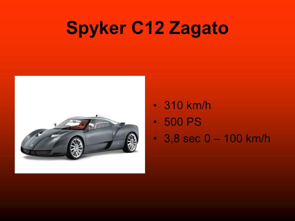 Spyker C12 Zagato 310 km/h 500 PS 3,8 sec 0 – 100 km/h