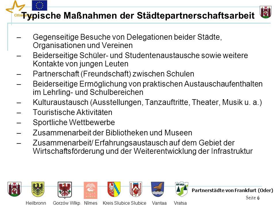 6 Seite 6 Partnerstädte von Frankfurt (Oder) Heilbronn Gorzów Wlkp. Nîmes Kreis Slubice Slubice Vantaa Vratsa Typische Maßnahmen der Städtepartnerscha