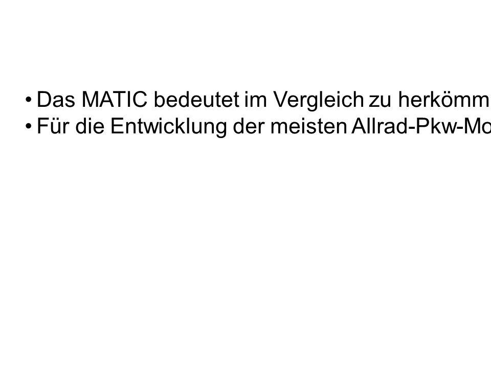 Das MATIC bedeutet im Vergleich zu herkömmlichen Allradantrieben, dass die zusätzlich angetriebene Achse je nach Bedarf automatisch zugeschaltet wird.